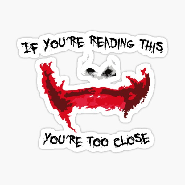 If you're reading this, you're too close Sticker