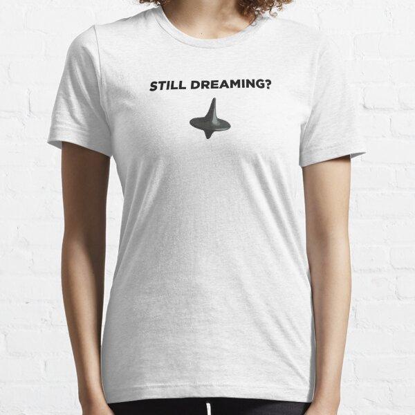 Still Dreaming? Essential T-Shirt