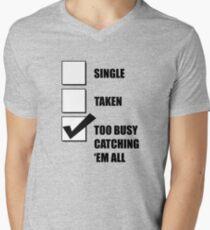 Single, Taken, Too Busy Catching 'Em All! Men's V-Neck T-Shirt