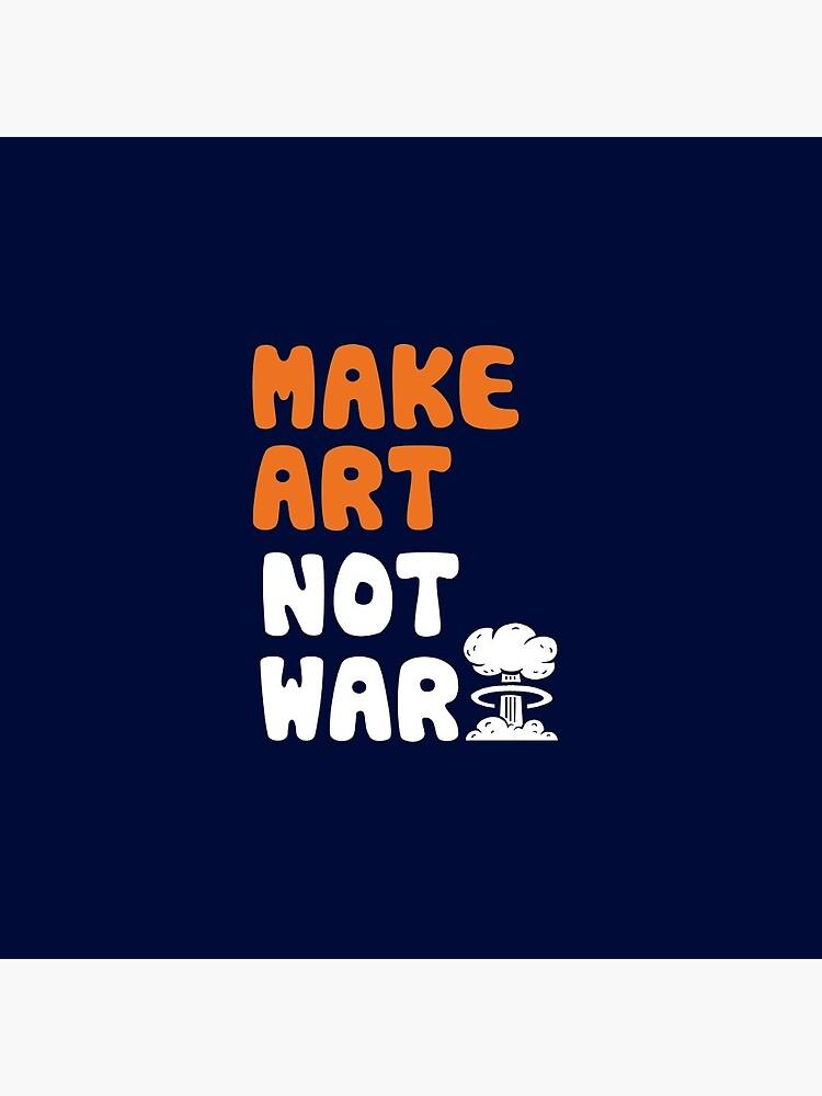 Make Art Not War by BootsBoots