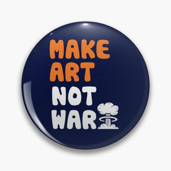 Make Art Not War Pin