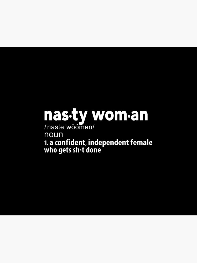 Nasty Woman Definition by BootsBoots