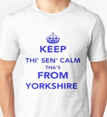 Keep Thi Sen Calm Thas From Yorkshire T-Shirt