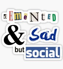 Demented and sad but social Sticker