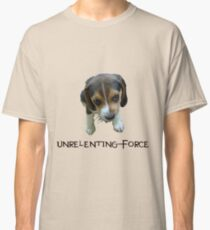 Unrelenting Force - Puppy has POWER Classic T-Shirt