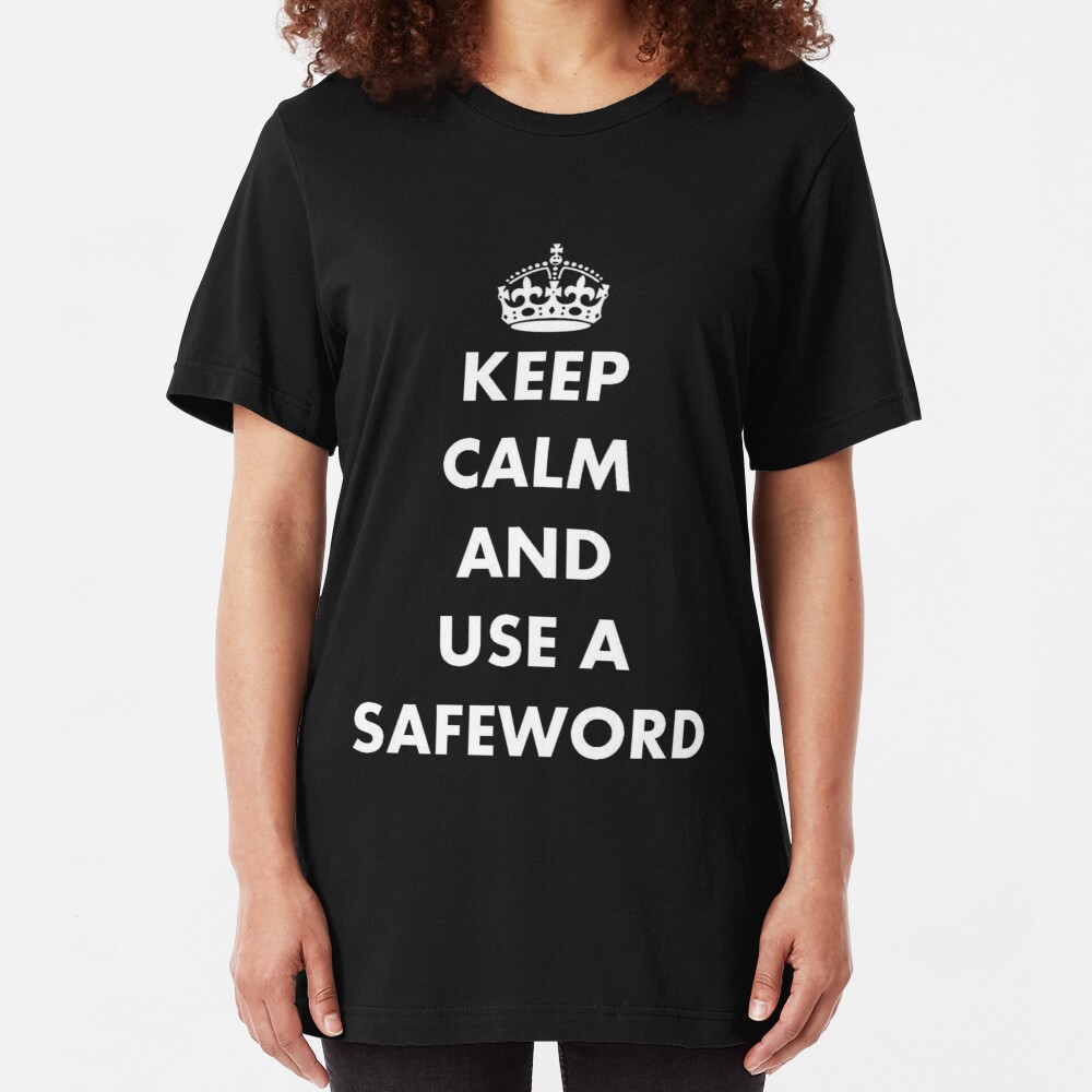 Keep Calm and Use A Safeword Slim Fit T-Shirt