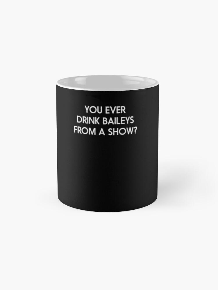 Alternate view of Old Gregg - You Ever Drink Baileys From A Show? Mug