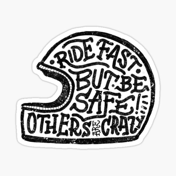 Ride fast but be safe  Sticker