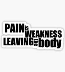 Pain is weakness leaving the body Sticker
