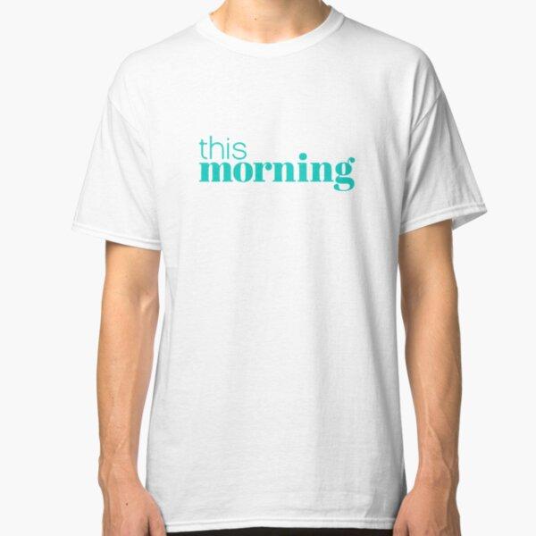 This Morning Classic T-Shirt