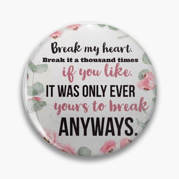 Break my heart Pin