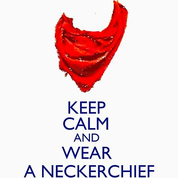 Keep Calm and Wear a Neckerchief by fangeek