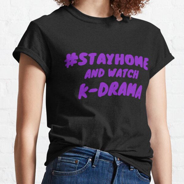 Stay Home and watch k-drama Classic T-Shirt