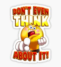 Don't Even Think About It Sticker