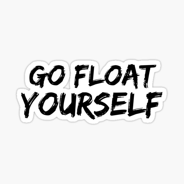 Go Float Yourself (Black) Sticker