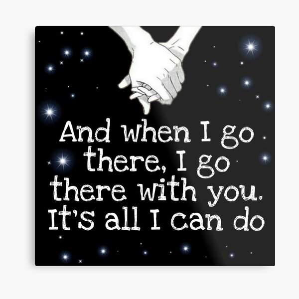 I'll go there with you. Metal Print