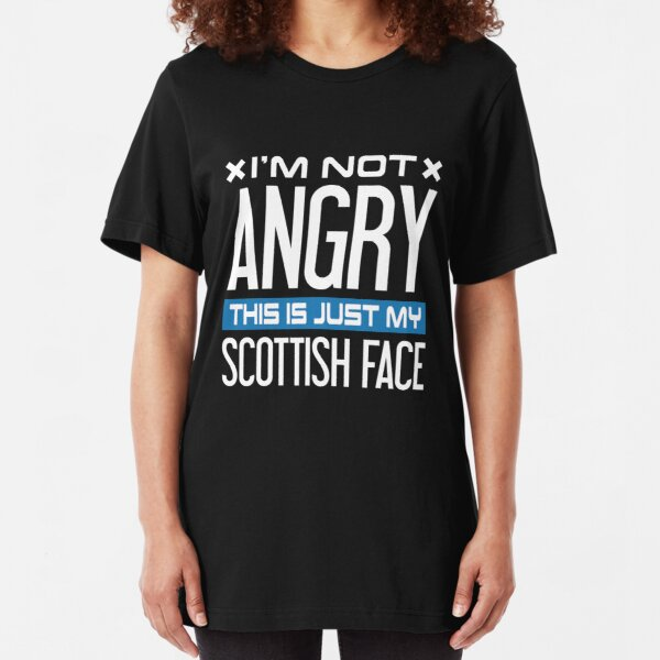 Funny Scottish Tshirt: I'm Not Angry This Is Just My Scottish Face Slim Fit T-Shirt