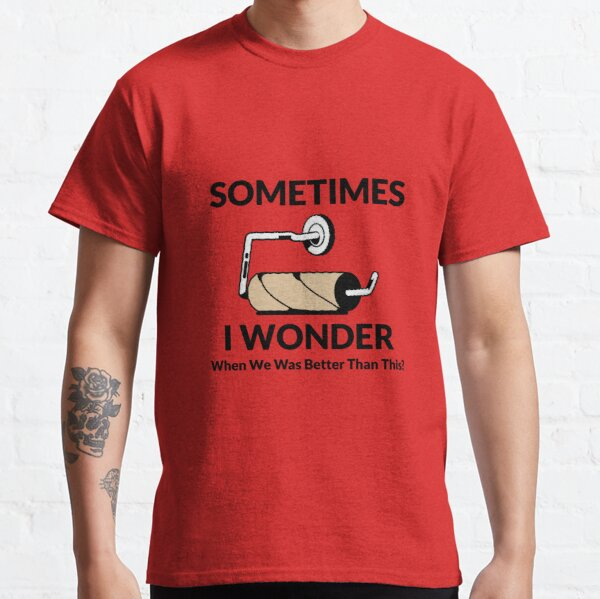 Sometimes I wonder if America was great Classic T-Shirt
