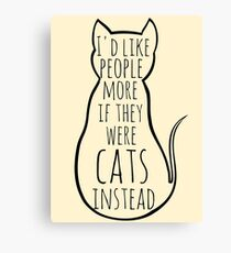 I'd like people more if they were cats instead Canvas Print