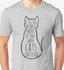 I'd like people more if they were cats instead Unisex T-Shirt