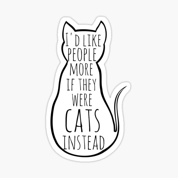 I'd like people more if they were cats instead Sticker