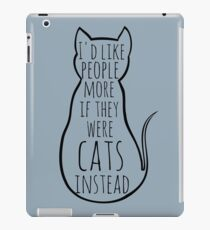 I'd like people more if they were cats instead iPad Case/Skin