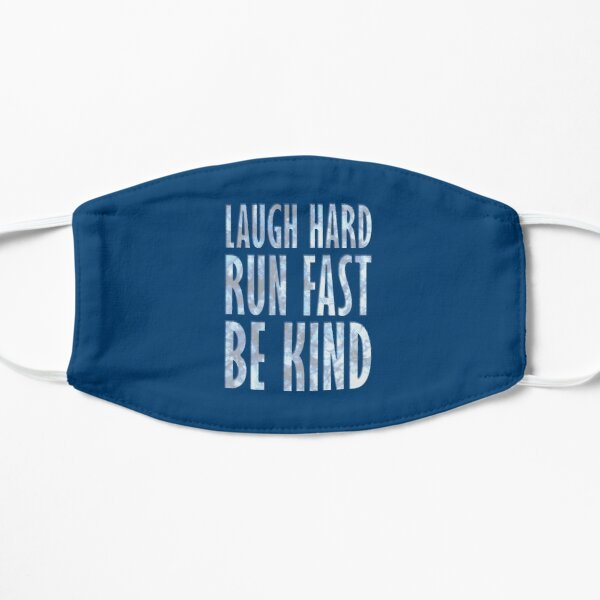 Laugh Hard. Run Fast. Be Kind. Mask