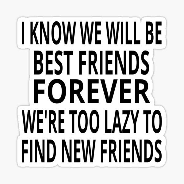 Sé que seremos mejores amigos para siempre Pegatina