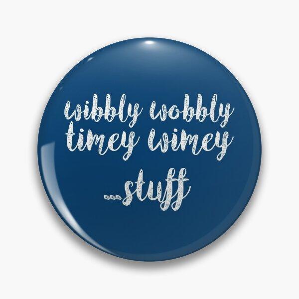 Wibbly Wobbly Timey Wimey Pin
