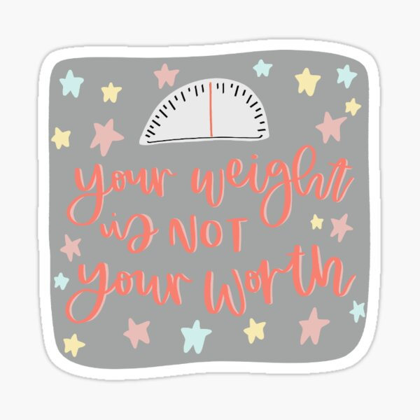 Your Weight is Not Your Worth  Sticker