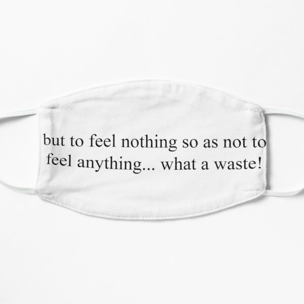 but to feel nothing so as not to feel anything... what a waste! Mask