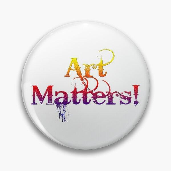 Art Matters! Pin