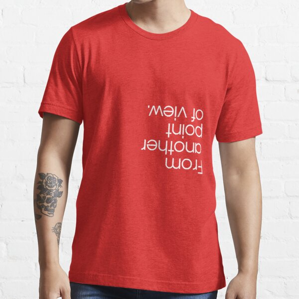 from another point of view Essential T-Shirt