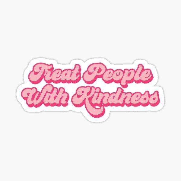 tratar a las personas con amabilidad Pegatina
