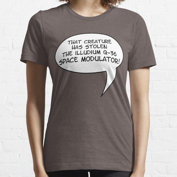 That Creature Has Stolen The Illudium Q36 Space Modulator! Essential T-Shirt