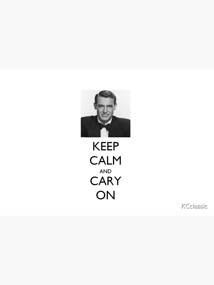 Keep Calm and Cary (Grant) On by KCclassic