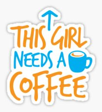 This GIRL needs a COFFEE!  Sticker