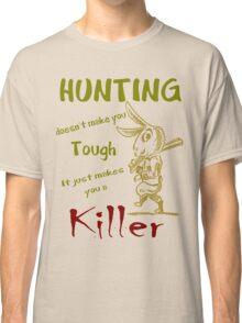 Hunting Doesn't Make you Tough Classic T-Shirt