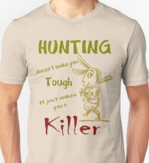 Hunting Doesn't Make you Tough Unisex T-Shirt