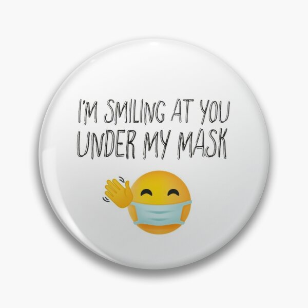 I'm Smiling at You unde my mask Pin