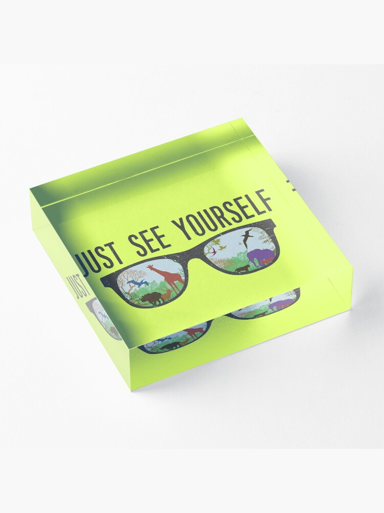 Alternate view of JUST SEE YOURSELF  Acrylic Block