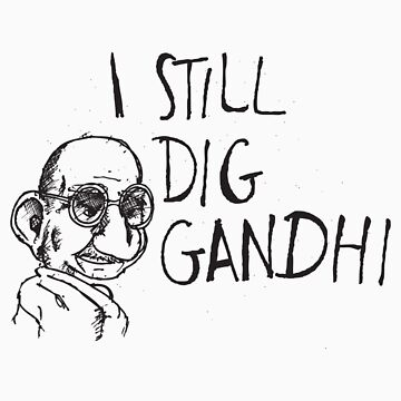 I still dig Gandhi by tombowombo