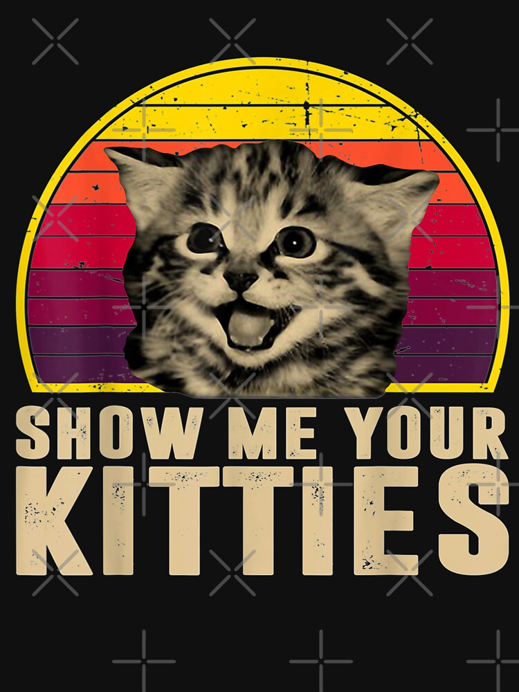 Show Me Your Kitties Funny Kitten Cat Lover Retro Vintage by LoriMcLaurin