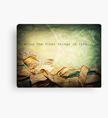 Enjoy the Finer Things in Life Canvas Print