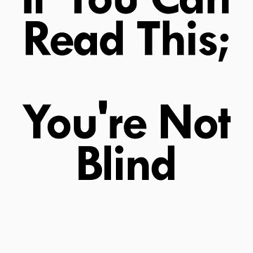 If You Can Read This; You're Not Blind by BludMuffin