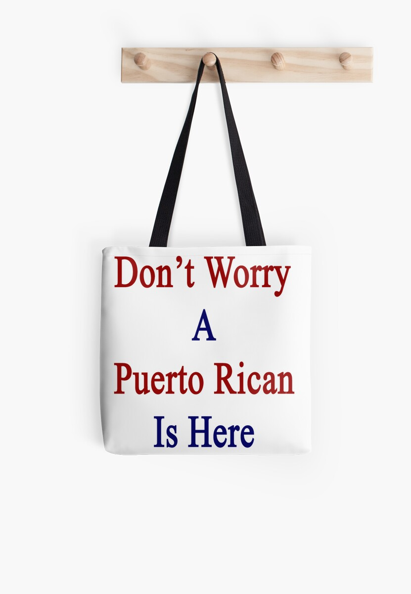 Don't Worry A Puerto Rican Is Here by supernova23