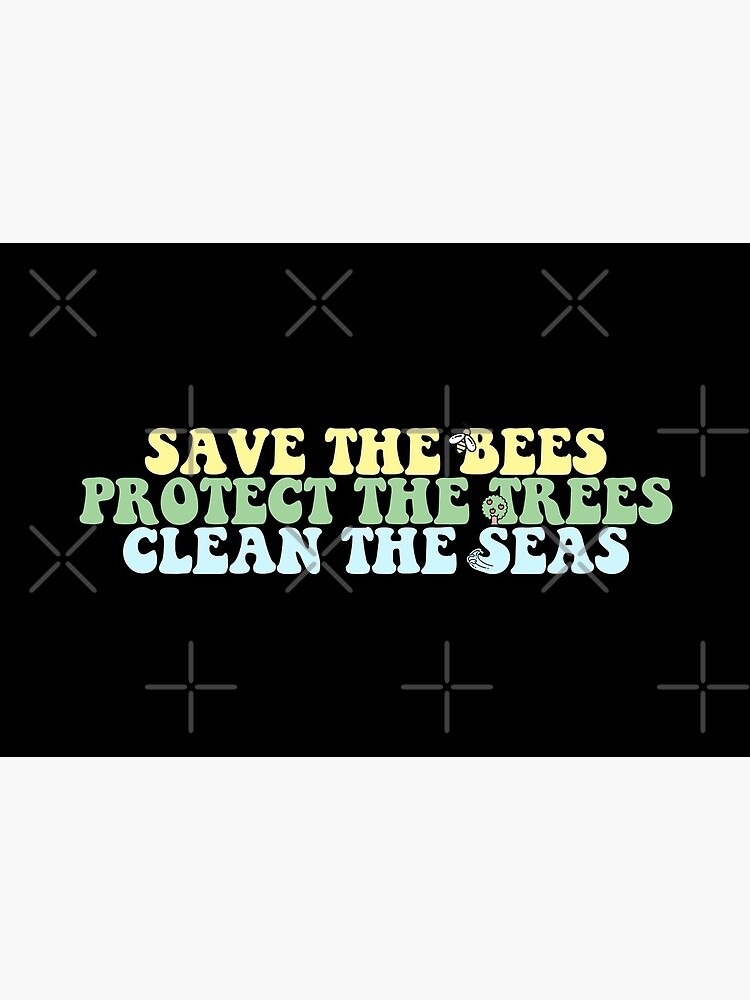 Save the bees Protect the trees Clean the Seas by alexvoss