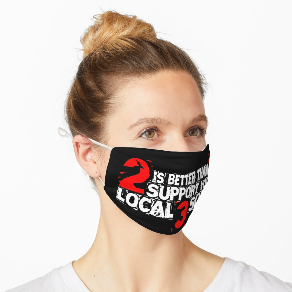 2 is Better Than 1 Support Your Local 3 Some Mask