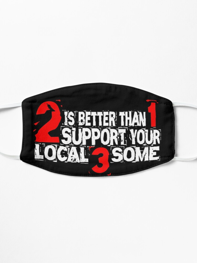 Alternate view of 2 is Better Than 1 Support Your Local 3 Some Mask