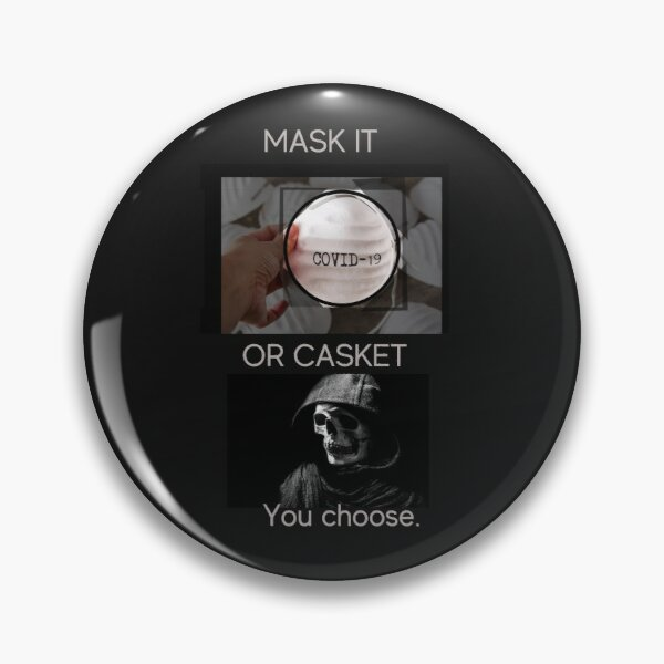 Mask it or Casket Covid 19 Stay Home Be Safe Pin